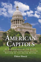 American Capitols An Encyclopedia of the State, National and Territorial Capital Edifices of the United States by Eldon Hauck