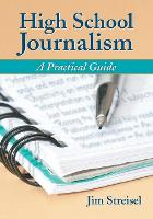 High School Journalism A Practical Guide by Jim Streisel