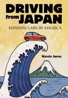 Driving from Japan Japanese Cars in America by Wanda James