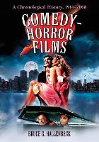 Comedy-horror Films A Chronological History, 1914-2008 by Bruce G. Hallenbeck