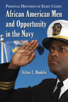 African American Men and Opportunity in the Navy Personal Histories of Eight Officers by Arthur L. Dunklin