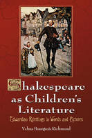 Shakespeare as Children's Literature Edwardian Retellings in Words and Pictures by Velma Bourgeois Richmond