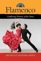 Flamenco Conflicting Histories of the Dance by Michelle Heffner Hayes
