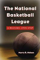 The National Basketball League A History, 1935-1949 by Murry R. Nelson