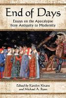 End of Days Essays on the Apocalypse from Antiquity to Modernity by Karolyn Kinane