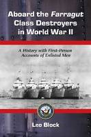 Aboard the Farragut Class Destroyers in World War II A History with First-person Accounts of Enlisted Men by Leo Block