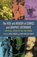 The Rise and Reason of Comics and Graphic Literature Critical Essays on the Form by Joyce Goggin