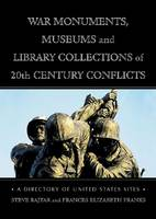 War Monuments, Museums and Library Collections of 20th Century Conflicts A Directory of United States Sites by