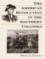 The American Revolution in the Southern Colonies by David Lee Russell
