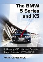 The BMW 5 Series and X5 A History of Production Cars and Tuner Specials, 1972-2008 by Marc Cranswick