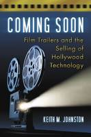 Coming Soon Film Trailers and the Selling of Hollywood Technology by Keith M. Johnston