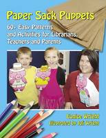 Paper Sack Puppets 60+ Easy Patterns and Activities for Librarians, Teachers and Parents by Eunice Wright, Juli Wright