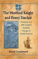 The Westford Knight and Henry Sinclair Evidence of a 14th Century Scottish Voyage to North America by David Goudsward, Robert E. Stone