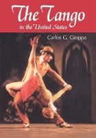 The Tango in the United States A History by Carlos G. Groppa