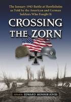 Crossing the Zorn The January 1945 Battle at Herrlisheim as Told by the American and German Soldiers Who Fought it by
