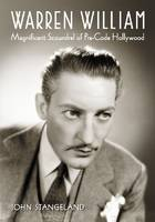 Warren William Magnificent Scoundrel of Pre-Code Hollywood by John Stangeland