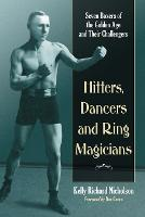 Hitters, Dancers and Ring Magicians Seven Boxers of the Golden Age by Kelly Richard Nicholson