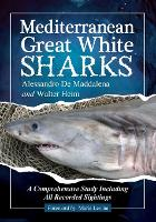 Mediterranean Great White Sharks A Comprehensive Study Including All Recorded Sightings by Alessandro de Maddalena, Walter Heim