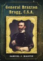 General Braxton Bragg, C.S.A. by Samuel J. Martin