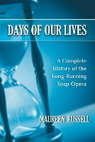 Days of Our Lives A Complete History of the Long-running Soap Opera by Maureen Russell