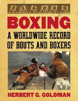 Boxing A Worldwide Record of Bouts and Boxers by Herbert G. Goldman
