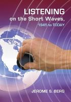 Listening on the Short Waves, 1945 to Today by Jerome S. Berg