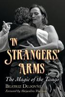 In Strangers' Arms the Magic of the Tango by Beatriz Dujovne