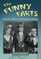 The Funny Parts A History of Film Comedy Routines and Gags by Anthony Balducci