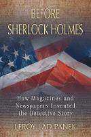 Before Sherlock Holmes How Magazines and Newspapers Invented the Detective Story by LeRoy Lad Panek