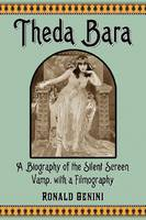 Theda Bara A Biography of the Silent Screen Vamp, with a Filmography by Ronald Genini