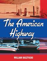 The American Highway The History and Culture of Roads in the United States by William Kaszynski