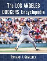 The Los Angeles Dodgers Encyclopedia by Richard J. Shmelter