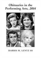 Obituaries in the Performing Arts, 2014 by Harris M., III Lentz