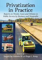 Privatization in Practice Reports on Trends, Cases and Debates in Public Service by Business and Nonprofits by Joaquin Jay Gonzalez