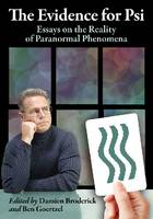 The Evidence for PSI Essays on the Reality of Paranormal Phenomena by Damien Broderick