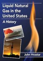 Liquid Natural Gas in the United States A History by John Hrastar