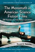 The Monomyth in American Science Fiction Films 28 Visions of the Hero's Journey by Donald E. Palumbo