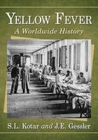 Yellow Fever A Worldwide History by S. L. Kotar, J. E. Gessler