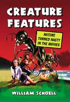 Creature Features Nature Turned Nasty in the Movies by William Schoell