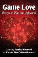 Game Love Essays on Play and Affection by Jessica Enevold