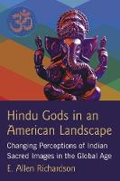 Hindu Images in the Global Age Perceptions of the Sacred in Western Environments by E. Allen Richardson