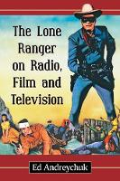 The Lone Ranger on Radio, Film and Television by Ed Andreychuk