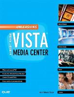 Unleashing Microsoft Windows Vista Media Center by Mark Edward Soper