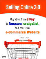 Selling Online 2.0 Migrating from eBay to Amazon, Craigslist, and Your Own e-Commerce Website by Michael R. Miller