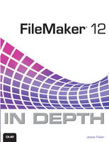 FileMaker 12 in Depth by Jesse Feiler