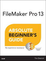 FileMaker Pro 13 Absolute Beginner's Guide by Tim Dietrich
