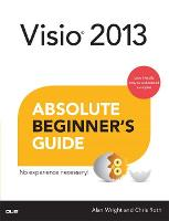Visio 2013 Absolute Beginner's Guide by Chris Roth