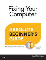 Fixing Your Computer Absolute Beginner's Guide by Paul McFedries