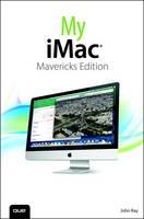 My iMac (covers OS X Mavericks) by John Ray