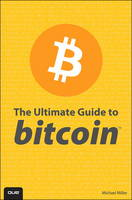 The Ultimate Guide to Bitcoin by Michael R. Miller, Timothy L. Warner